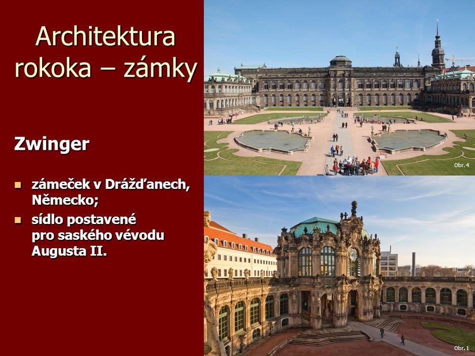 Architektura rokoka – zámky Zwinger zámeček v Drážďanech, Německo; zámeček v Drážďanech, Německo; sídlo postavené pro saského vévodu Augusta II.