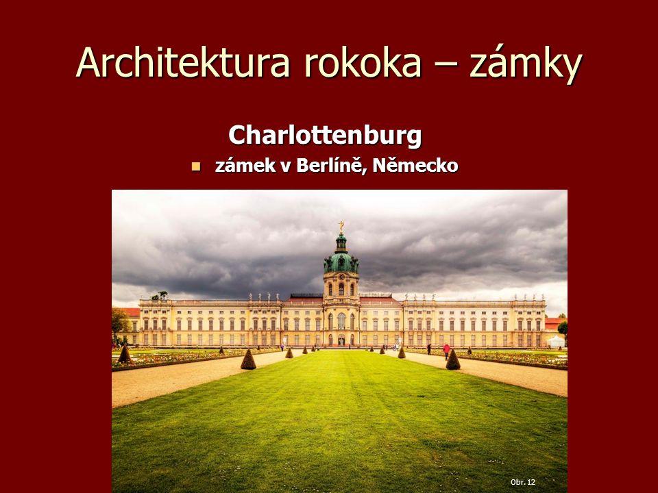 Architektura rokoka – zámky Charlottenburg Charlottenburg zámek v Berlíně, Německo zámek v Berlíně, Německo Obr. 12
