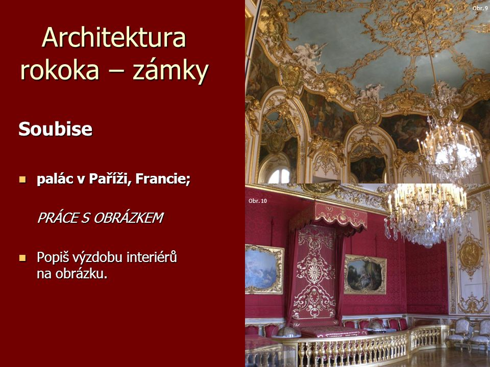 Architektura rokoka – zámky Soubise palác v Paříži, Francie; palác v Paříži, Francie; PRÁCE S OBRÁZKEM Popiš výzdobu interiérů na obrázku.