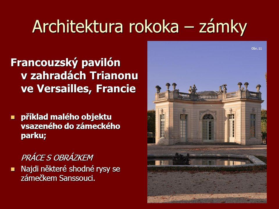 Architektura rokoka – zámky Francouzský pavilón v zahradách Trianonu ve Versailles, Francie příklad malého objektu vsazeného do zámeckého parku; příkl