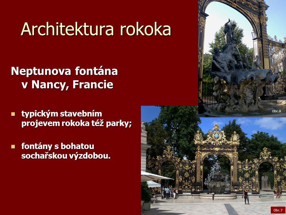 Architektura rokoka Neptunova fontána v Nancy, Francie typickým stavebním projevem rokoka též parky; typickým stavebním projevem rokoka též parky; fontány s bohatou sochařskou výzdobou.