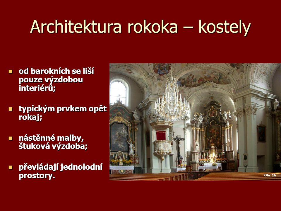 Architektura rokoka – kostely od barokních se liší pouze výzdobou interiérů; od barokních se liší pouze výzdobou interiérů; typickým prvkem opět rokaj; typickým prvkem opět rokaj; nástěnné malby, štuková výzdoba; nástěnné malby, štuková výzdoba; převládají jednolodní prostory.