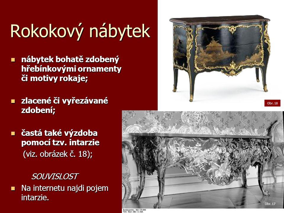 Rokokový nábytek nábytek bohatě zdobený hřebínkovými ornamenty či motivy rokaje; nábytek bohatě zdobený hřebínkovými ornamenty či motivy rokaje; zlacené či vyřezávané zdobení; zlacené či vyřezávané zdobení; častá také výzdoba pomocí tzv.