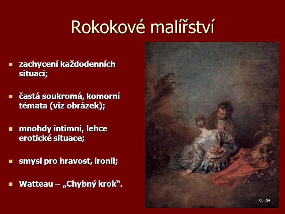 Rokokové malířství zachycení každodenních situací; zachycení každodenních situací; častá soukromá, komorní témata (viz obrázek); častá soukromá, komor