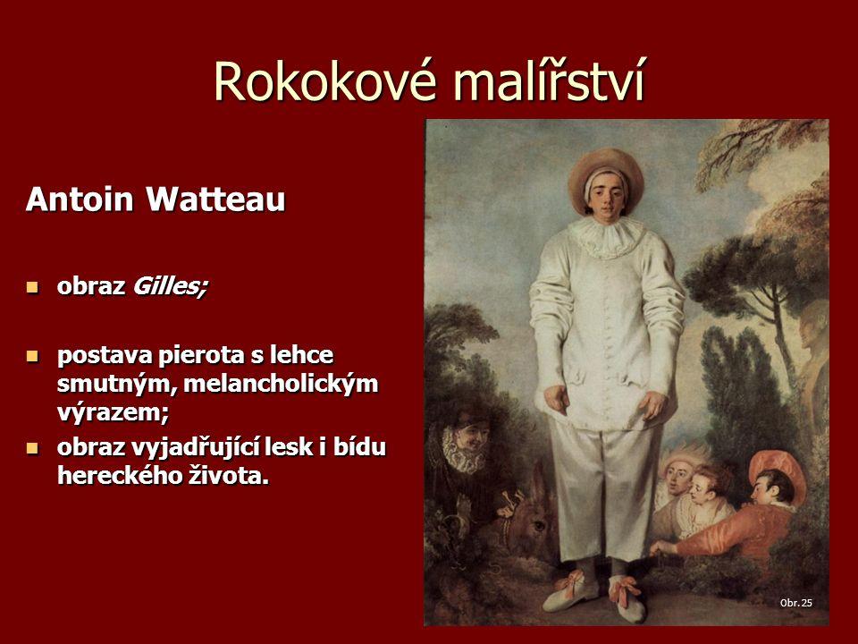 Rokokové malířství Antoin Watteau obraz Gilles; obraz Gilles; postava pierota s lehce smutným, melancholickým výrazem; postava pierota s lehce smutným, melancholickým výrazem; obraz vyjadřující lesk i bídu hereckého života.