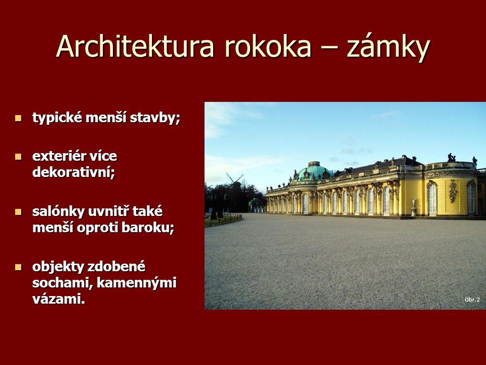 Architektura rokoka – zámky typické menší stavby; typické menší stavby; exteriér více dekorativní; exteriér více dekorativní; salónky uvnitř také menš