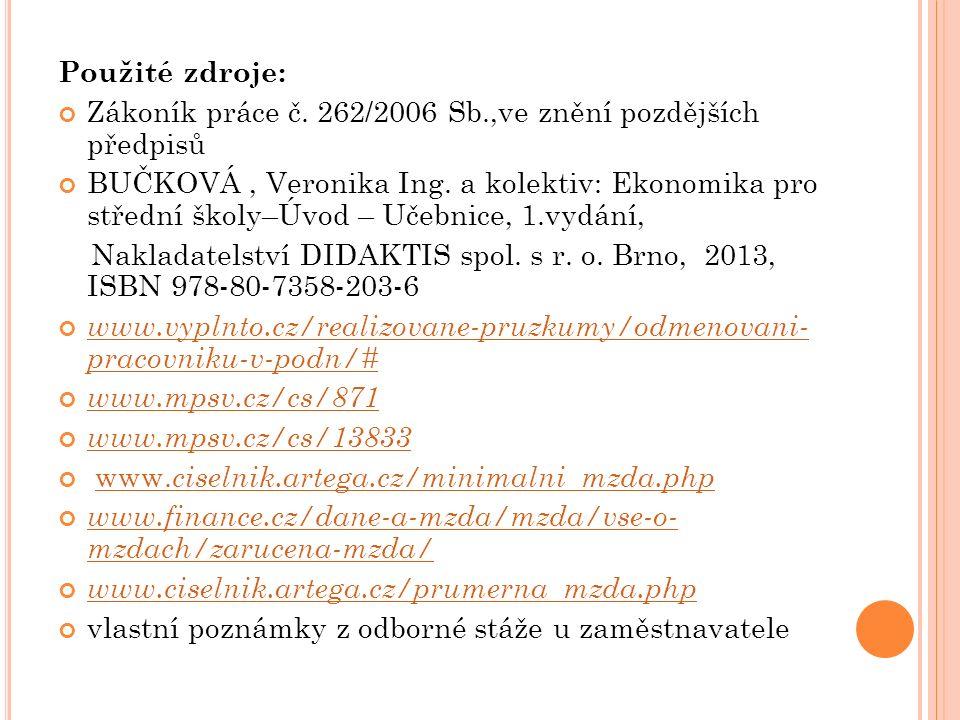 Použité zdroje: Zákoník práce č. 262/2006 Sb.,ve znění pozdějších předpisů BUČKOVÁ, Veronika Ing.