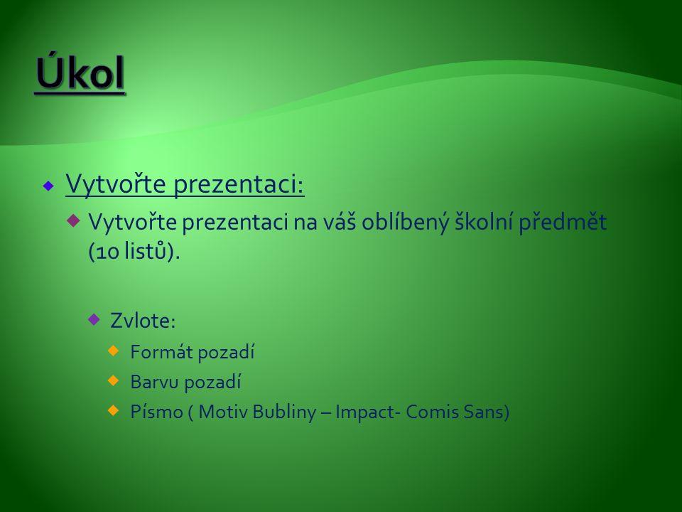  Vytvořte prezentaci:  Vytvořte prezentaci na váš oblíbený školní předmět (10 listů).