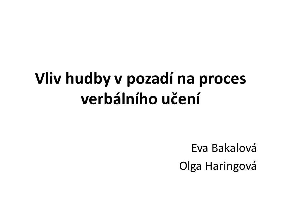 Vliv hudby v pozadí na proces verbálního učení Eva Bakalová Olga Haringová
