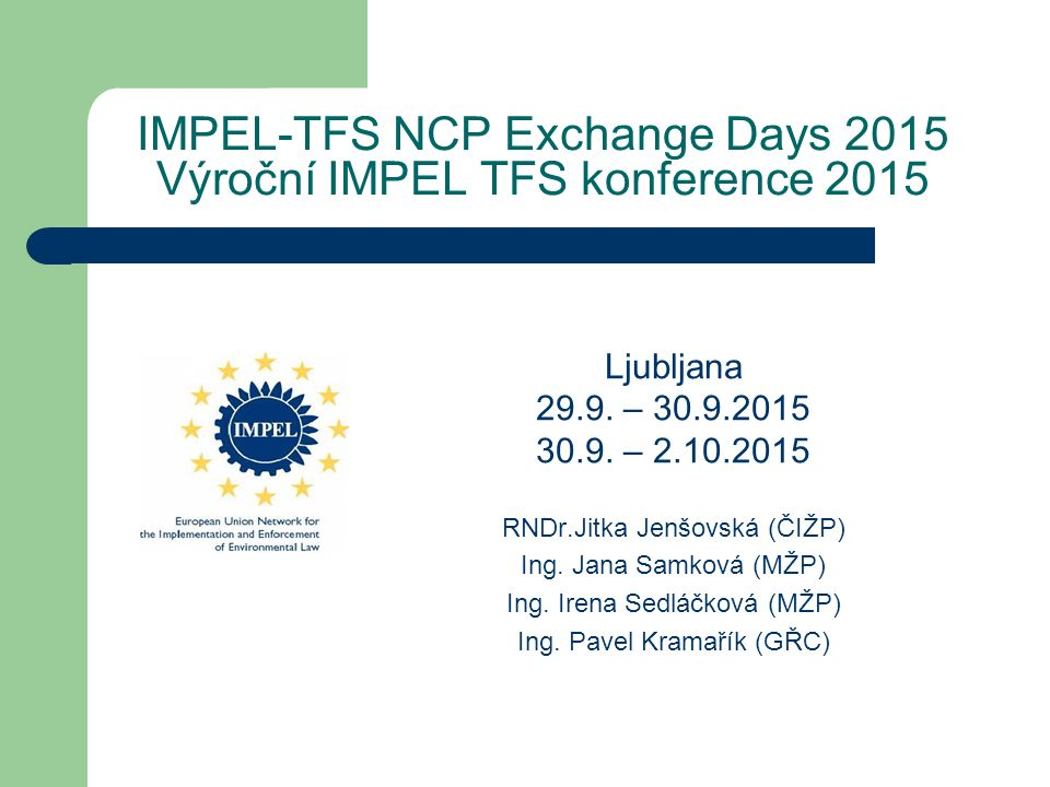 IMPEL-TFS NCP Exchange Days 2015 Výroční IMPEL TFS konference 2015 Ljubljana 29.9.