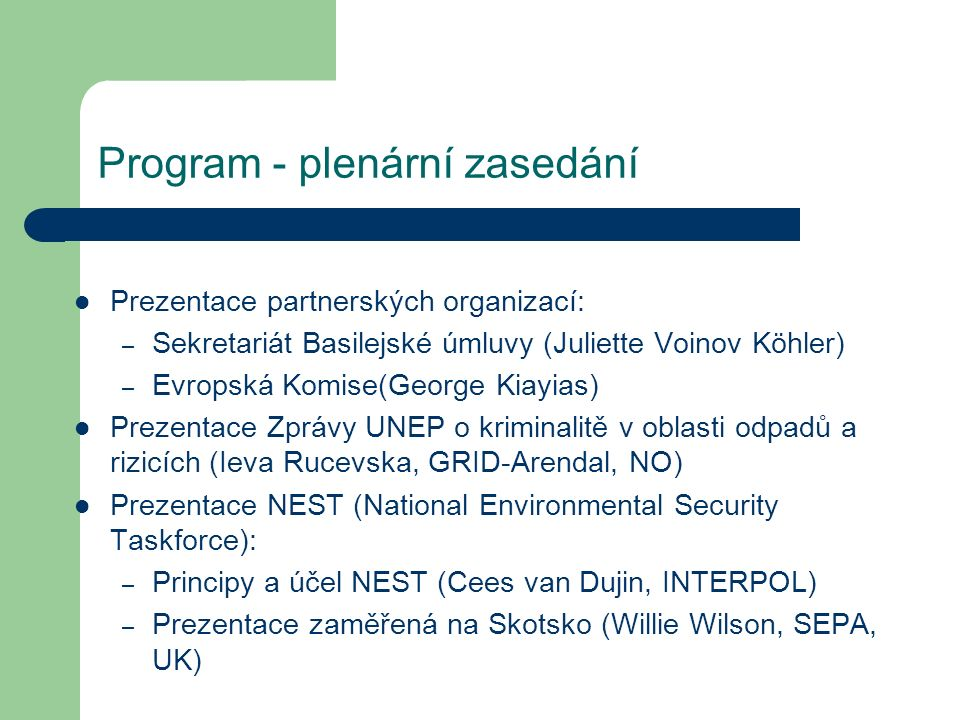 Program - plenární zasedání Prezentace partnerských organizací: – Sekretariát Basilejské úmluvy (Juliette Voinov Köhler) – Evropská Komise(George Kiay
