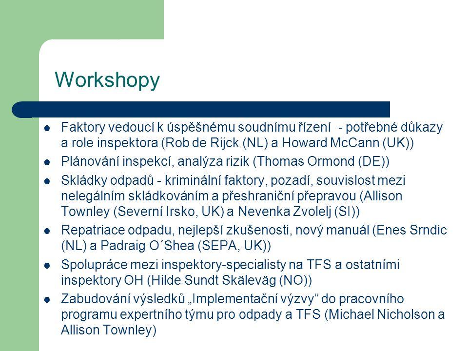 Workshopy Faktory vedoucí k úspěšnému soudnímu řízení - potřebné důkazy a role inspektora (Rob de Rijck (NL) a Howard McCann (UK)) Plánování inspekcí,