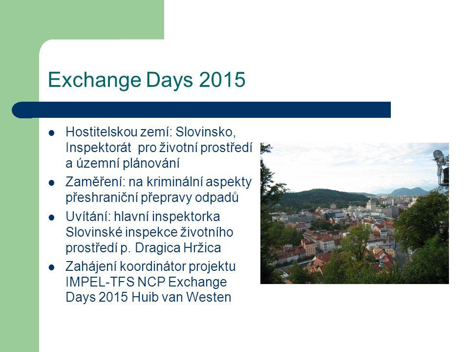 Exchange Days 2015 Hostitelskou zemí: Slovinsko, Inspektorát pro životní prostředí a územní plánování Zaměření: na kriminální aspekty přeshraniční pře