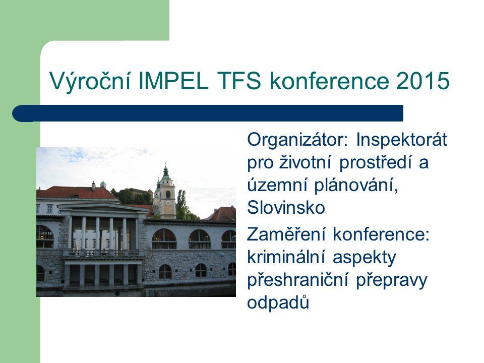 Výroční IMPEL TFS konference 2015 Organizátor: Inspektorát pro životní prostředí a územní plánování, Slovinsko Zaměření konference: kriminální aspekty