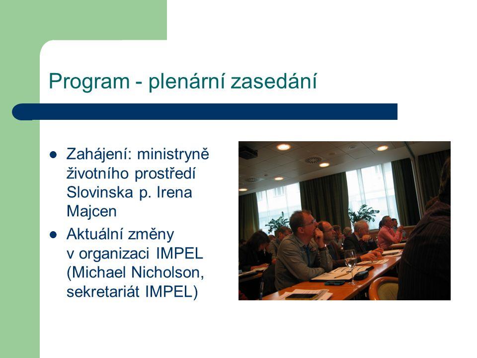 Program - plenární zasedání Zahájení: ministryně životního prostředí Slovinska p. Irena Majcen Aktuální změny v organizaci IMPEL (Michael Nicholson, s