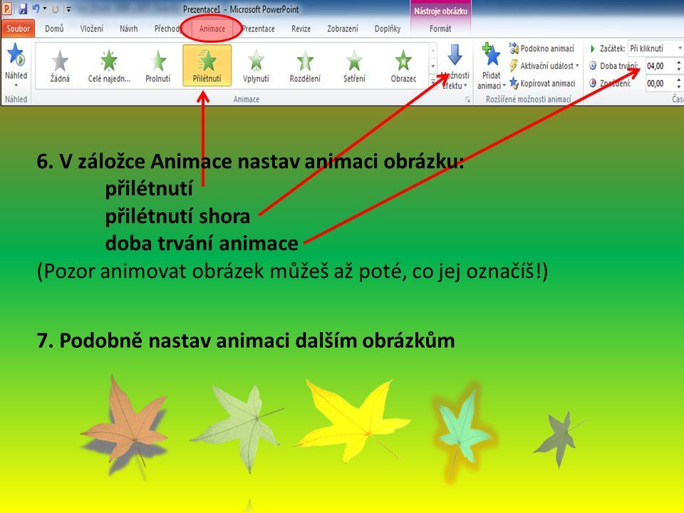 6. V záložce Animace nastav animaci obrázku: přilétnutí přilétnutí shora doba trvání animace (Pozor animovat obrázek můžeš až poté, co jej označíš!) 7