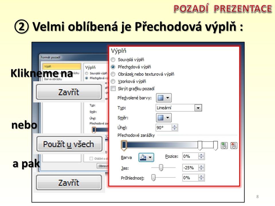 ① Klikneme pravým tlačítkem myši na snímek prezentace, jejíž pozadí měníme : prezentace, jejíž pozadí měníme : Klikneme na 7