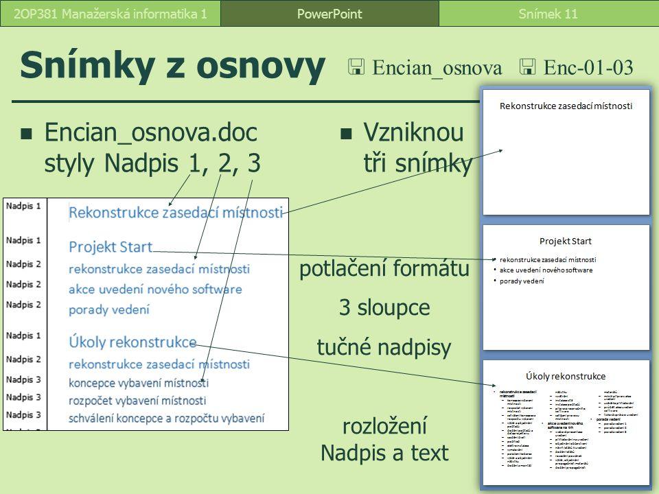PowerPointSnímek 112OP381 Manažerská informatika 1 Snímky z osnovy Encian_osnova.doc styly Nadpis 1, 2, 3 Vzniknou tři snímky  Encian_osnova potlačení formátu 3 sloupce tučné nadpisy rozložení Nadpis a text  Enc-01-03