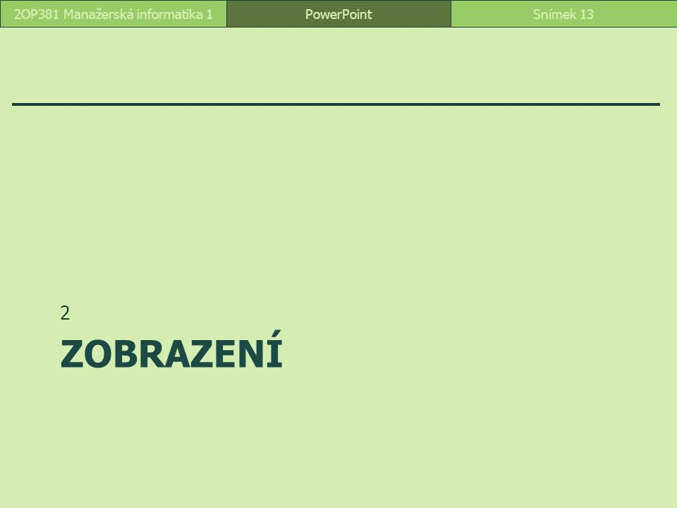 ZOBRAZENÍ 2 PowerPointSnímek 132OP381 Manažerská informatika 1
