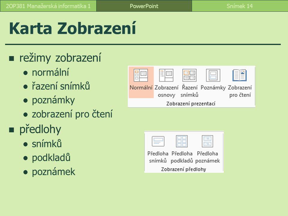 PowerPointSnímek 142OP381 Manažerská informatika 1 Karta Zobrazení režimy zobrazení normální řazení snímků poznámky zobrazení pro čtení předlohy snímk