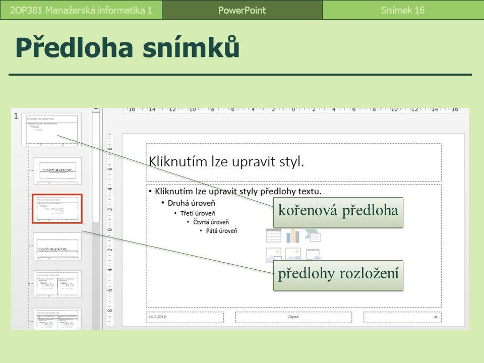 Předloha snímků PowerPointSnímek 162OP381 Manažerská informatika 1 kořenová předloha předlohy rozložení