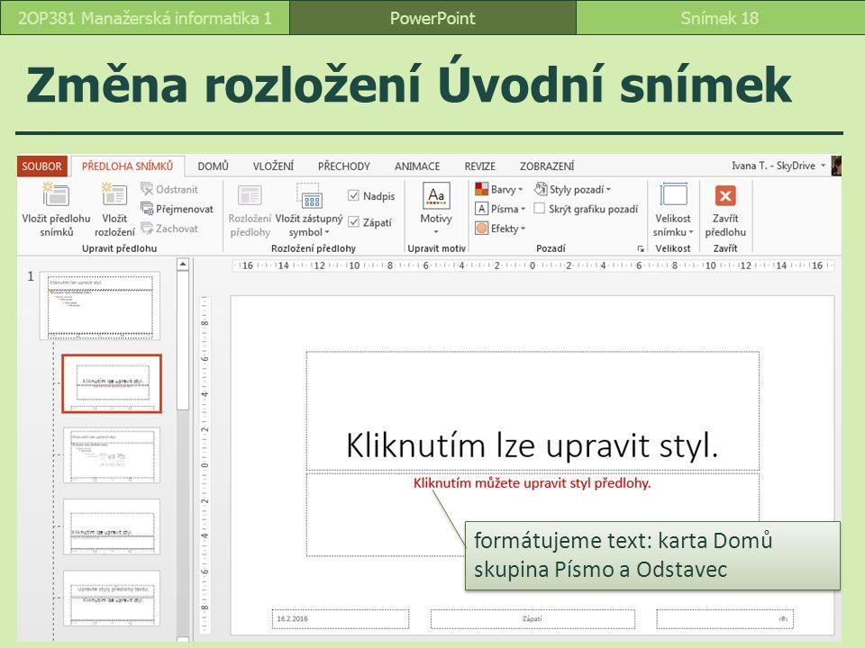 PowerPointSnímek 182OP381 Manažerská informatika 1 Změna rozložení Úvodní snímek formátujeme text: karta Domů skupina Písmo a Odstavec formátujeme tex