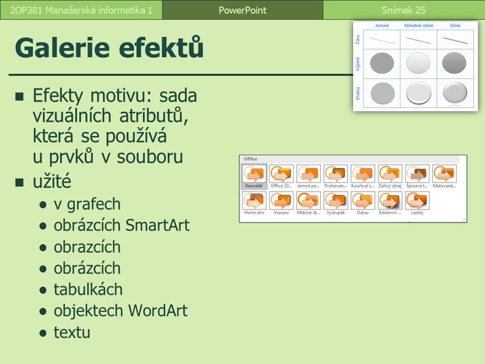PowerPointSnímek 252OP381 Manažerská informatika 1 Galerie efektů Efekty motivu: sada vizuálních atributů, která se používá u prvků v souboru užité v grafech obrázcích SmartArt obrazcích obrázcích tabulkách objektech WordArt textu