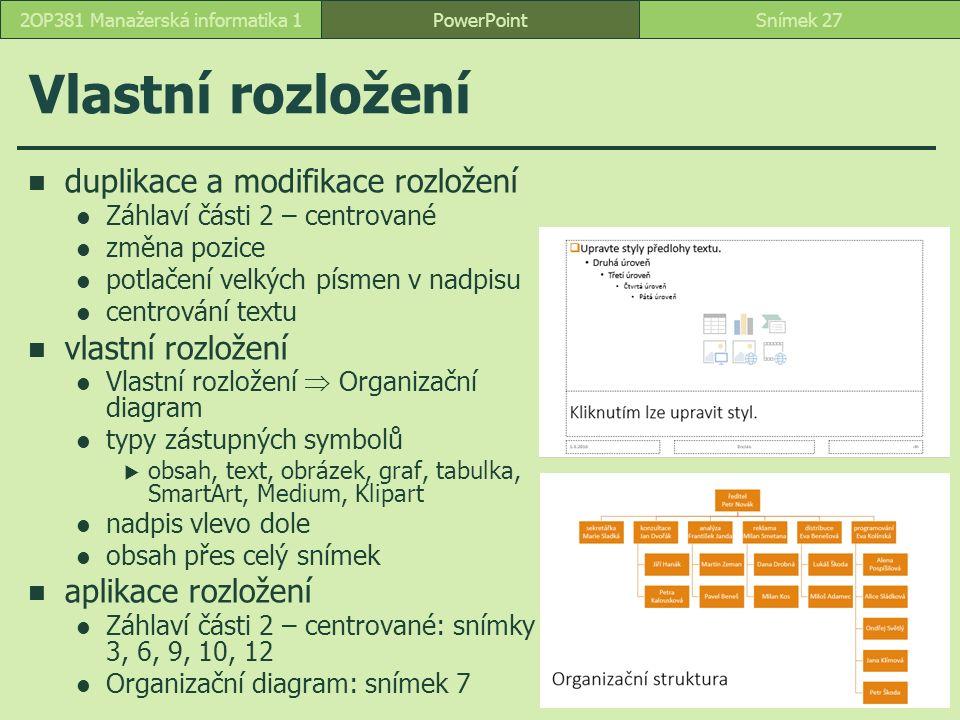 PowerPointSnímek 272OP381 Manažerská informatika 1 Vlastní rozložení duplikace a modifikace rozložení Záhlaví části 2 – centrované změna pozice potlač