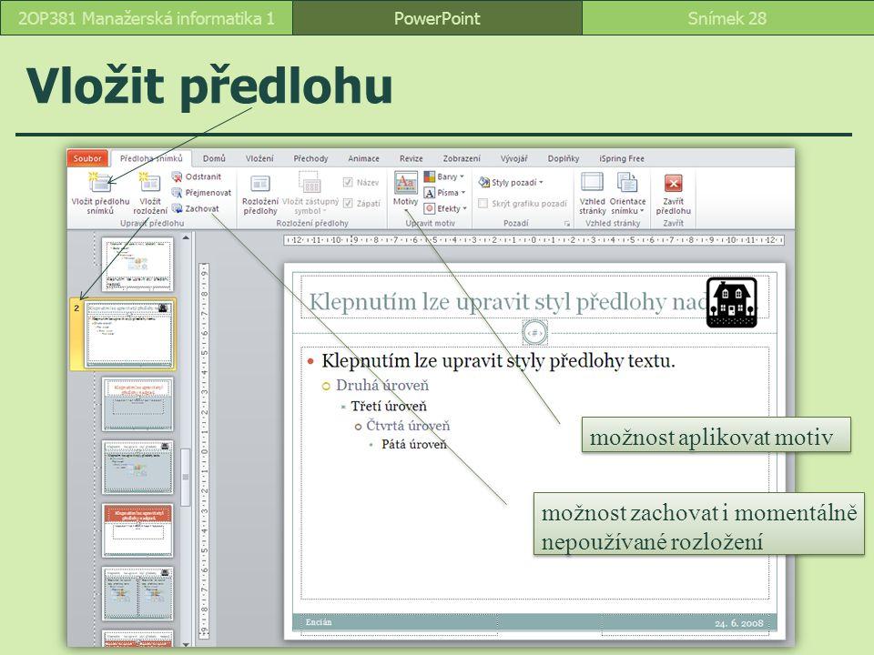 Vložit předlohu PowerPointSnímek 282OP381 Manažerská informatika 1 možnost aplikovat motiv možnost zachovat i momentálně nepoužívané rozložení