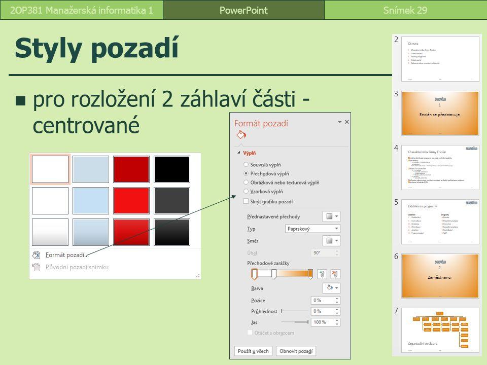 PowerPointSnímek 292OP381 Manažerská informatika 1 Styly pozadí pro rozložení 2 záhlaví části - centrované