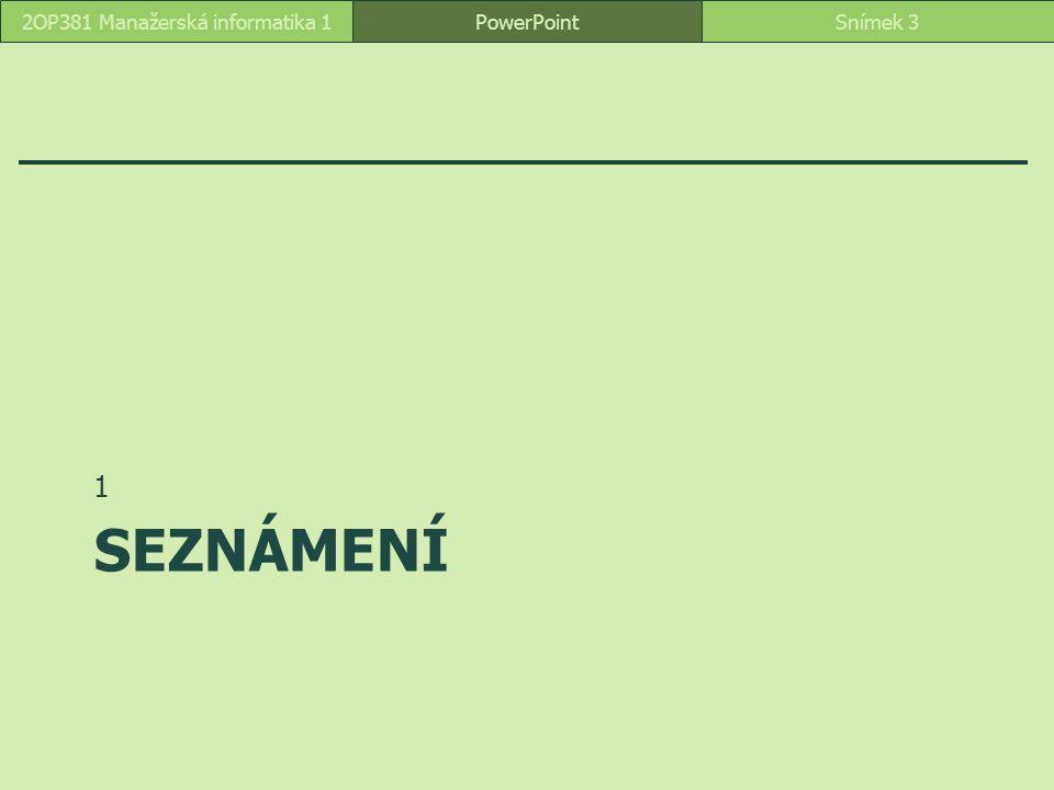 PowerPointSnímek 42OP381 Manažerská informatika 1 Úvod Funkce prezentačního programu promítání  na plátno  na televizi tisk publikace Integrace v Microsoft Office Pojmy prezentace barevná sada rozložení snímku předloha snímku motiv šablona animace přechod vlastní prezentace zvuk Prezentace firmy Encián Encián se představuje Zaměstnanci Prodej programů Odběratelé Rekonstrukce zasedací místnosti