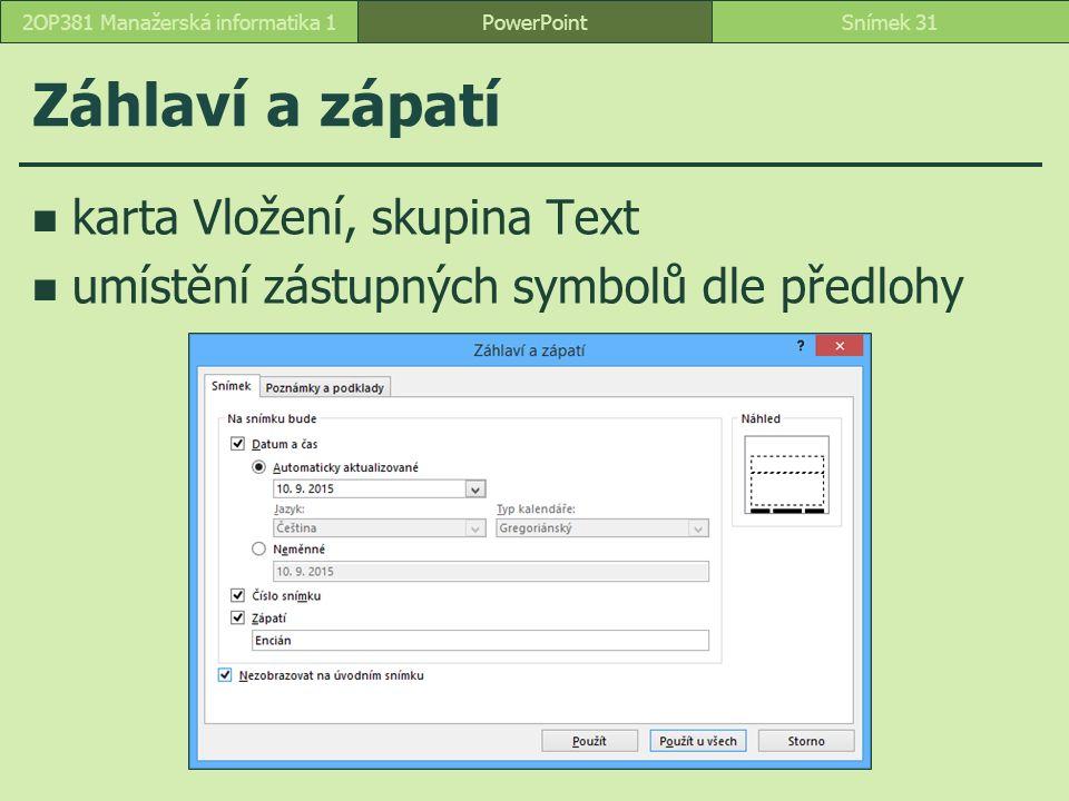 PowerPointSnímek 312OP381 Manažerská informatika 1 Záhlaví a zápatí karta Vložení, skupina Text umístění zástupných symbolů dle předlohy