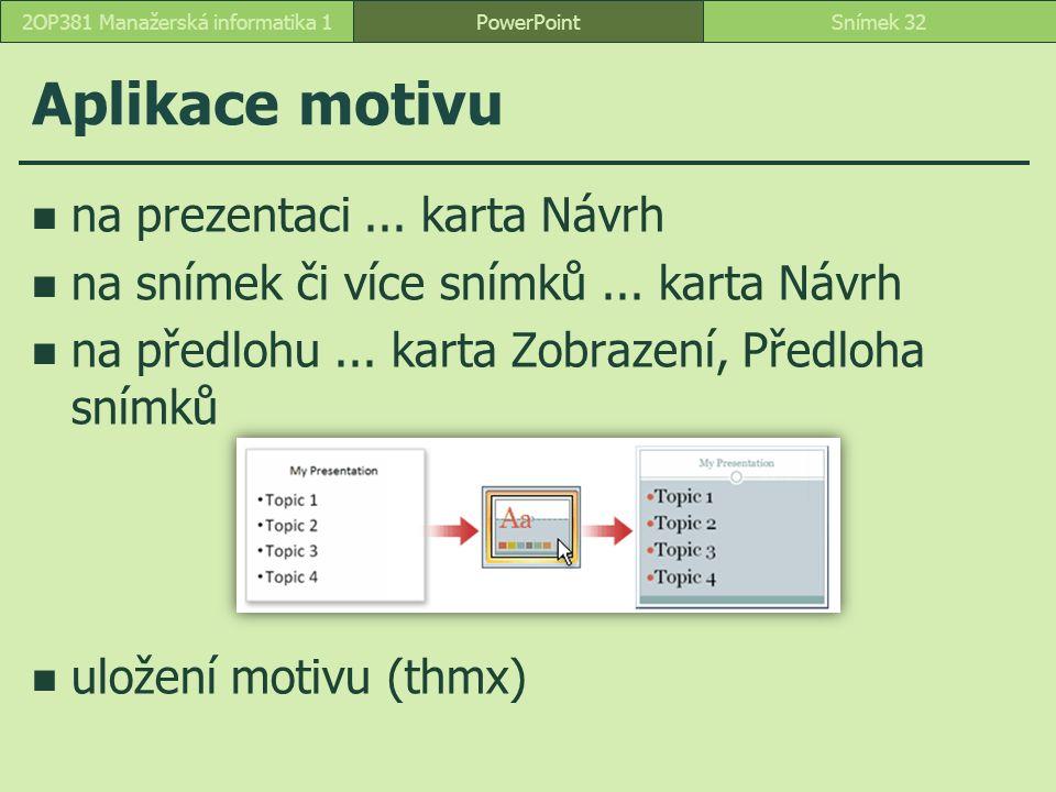 PowerPointSnímek 322OP381 Manažerská informatika 1 Aplikace motivu na prezentaci... karta Návrh na snímek či více snímků... karta Návrh na předlohu...