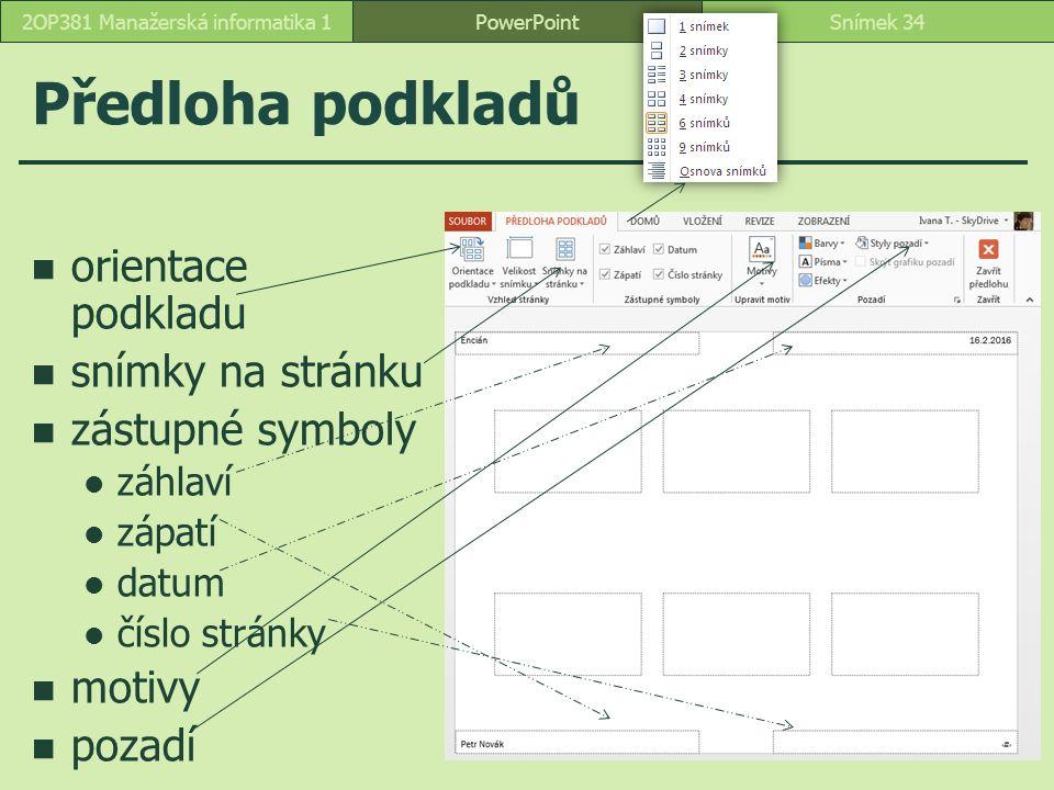 PowerPointSnímek 342OP381 Manažerská informatika 1 Předloha podkladů orientace podkladu snímky na stránku zástupné symboly záhlaví zápatí datum číslo