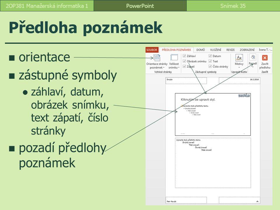 PowerPointSnímek 352OP381 Manažerská informatika 1 Předloha poznámek orientace zástupné symboly záhlaví, datum, obrázek snímku, text zápatí, číslo str