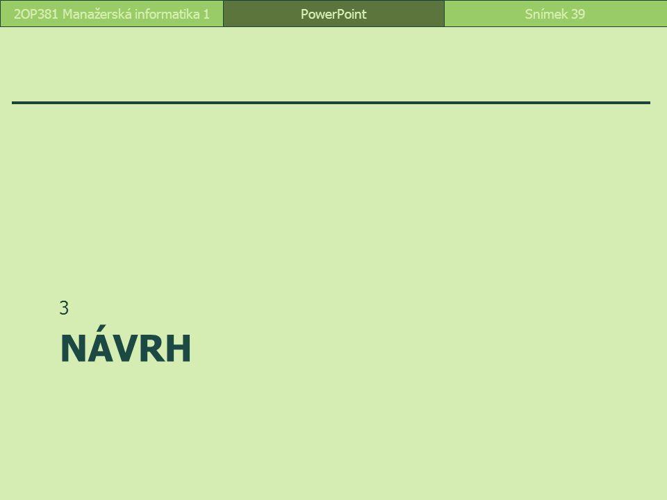 NÁVRH 3 PowerPointSnímek 392OP381 Manažerská informatika 1