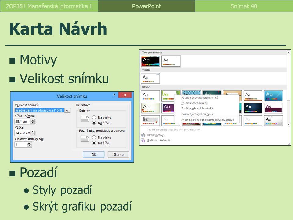 PowerPointSnímek 402OP381 Manažerská informatika 1 Karta Návrh Motivy Velikost snímku Pozadí Styly pozadí Skrýt grafiku pozadí