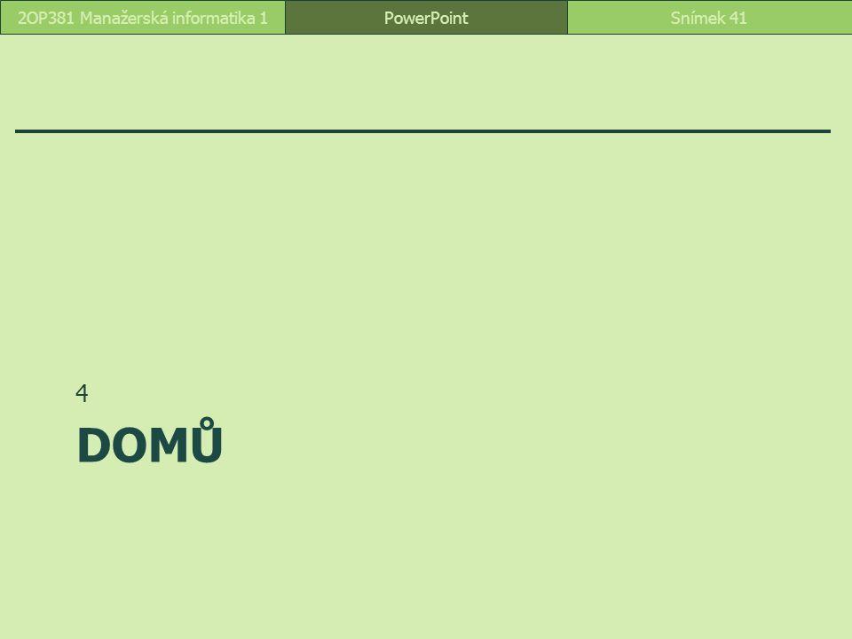 DOMŮ 4 PowerPointSnímek 412OP381 Manažerská informatika 1