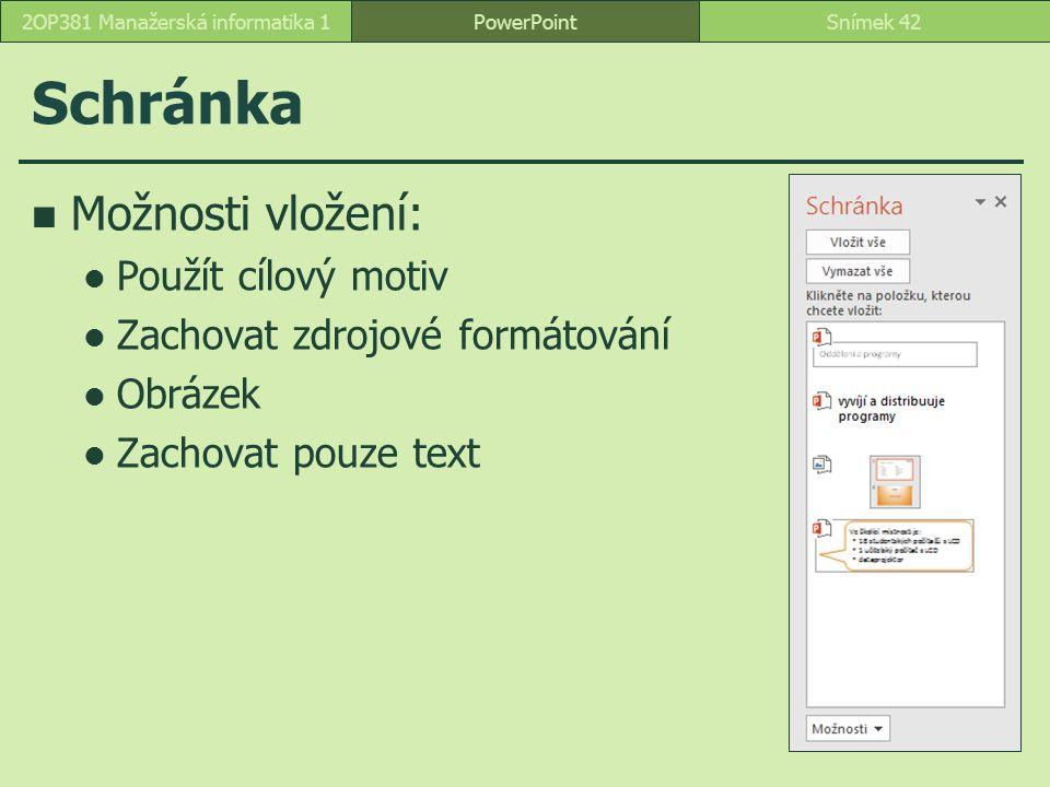Schránka Možnosti vložení: Použít cílový motiv Zachovat zdrojové formátování Obrázek Zachovat pouze text PowerPointSnímek 422OP381 Manažerská informat