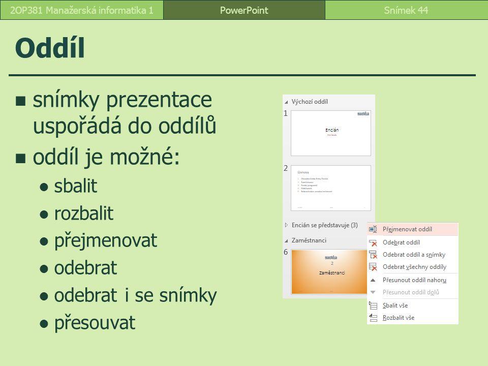 Oddíl snímky prezentace uspořádá do oddílů oddíl je možné: sbalit rozbalit přejmenovat odebrat odebrat i se snímky přesouvat PowerPointSnímek 442OP381
