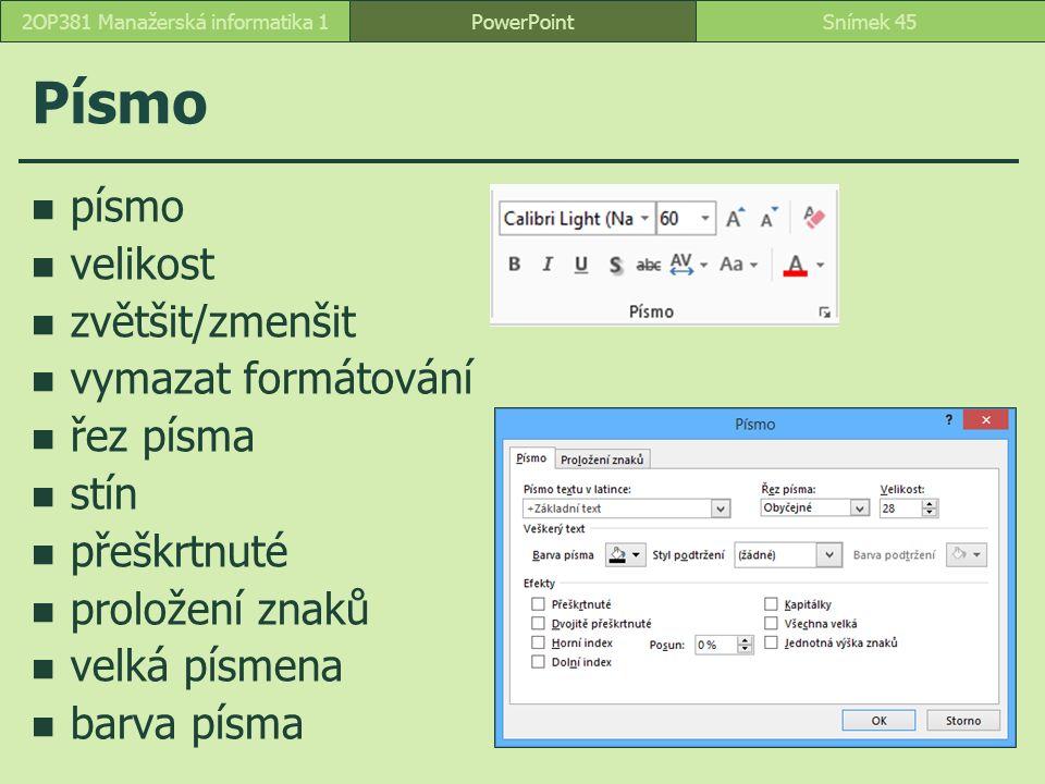 Písmo písmo velikost zvětšit/zmenšit vymazat formátování řez písma stín přeškrtnuté proložení znaků velká písmena barva písma PowerPointSnímek 452OP381 Manažerská informatika 1