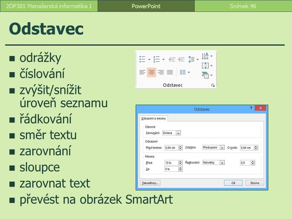 Odstavec odrážky číslování zvýšit/snížit úroveň seznamu řádkování směr textu zarovnání sloupce zarovnat text převést na obrázek SmartArt PowerPointSnímek 462OP381 Manažerská informatika 1