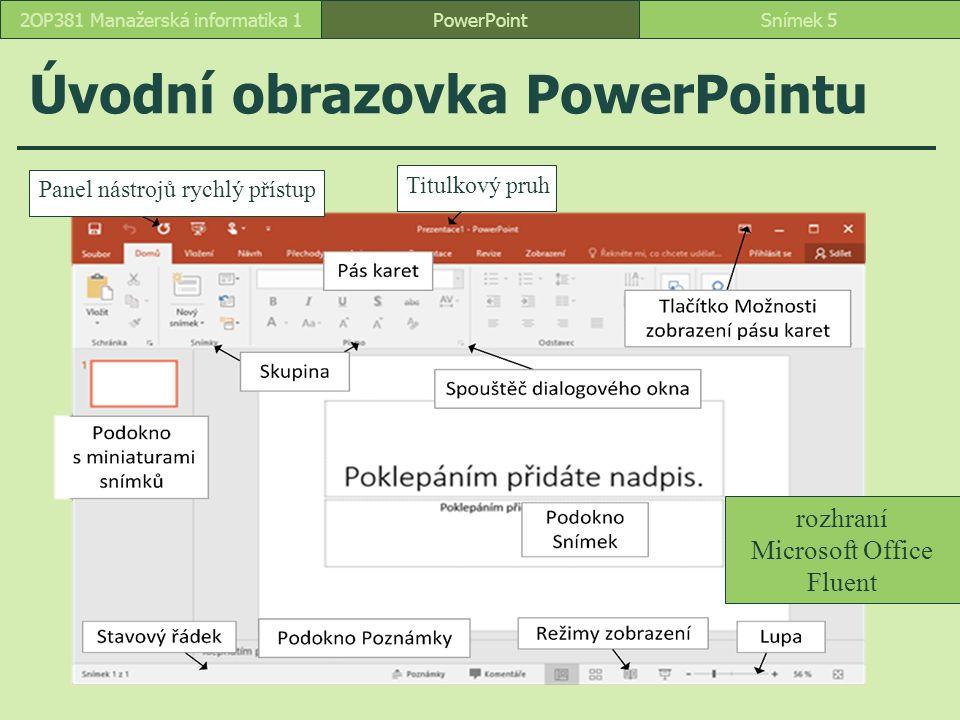PowerPointSnímek 52OP381 Manažerská informatika 1 Úvodní obrazovka PowerPointu rozhraní Microsoft Office Fluent Panel nástrojů rychlý přístup Titulkový pruh