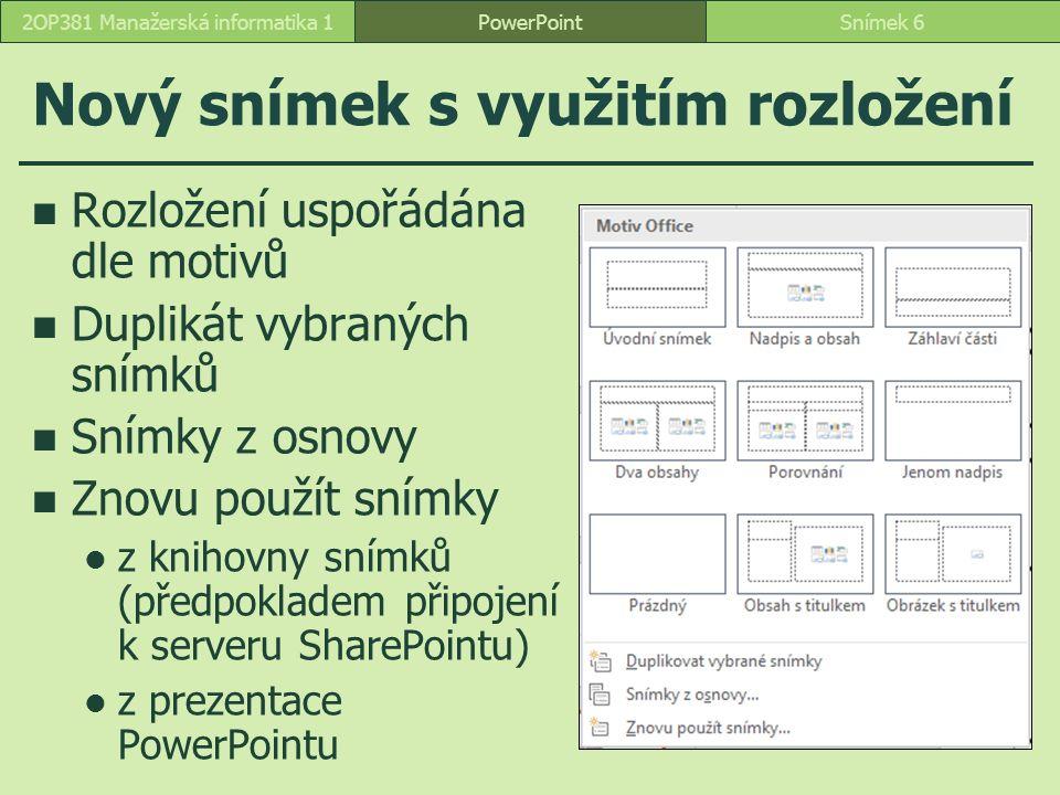 PowerPointSnímek 272OP381 Manažerská informatika 1 Vlastní rozložení duplikace a modifikace rozložení Záhlaví části 2 – centrované změna pozice potlačení velkých písmen v nadpisu centrování textu vlastní rozložení Vlastní rozložení  Organizační diagram typy zástupných symbolů  obsah, text, obrázek, graf, tabulka, SmartArt, Medium, Klipart nadpis vlevo dole obsah přes celý snímek aplikace rozložení Záhlaví části 2 – centrované: snímky 3, 6, 9, 10, 12 Organizační diagram: snímek 7