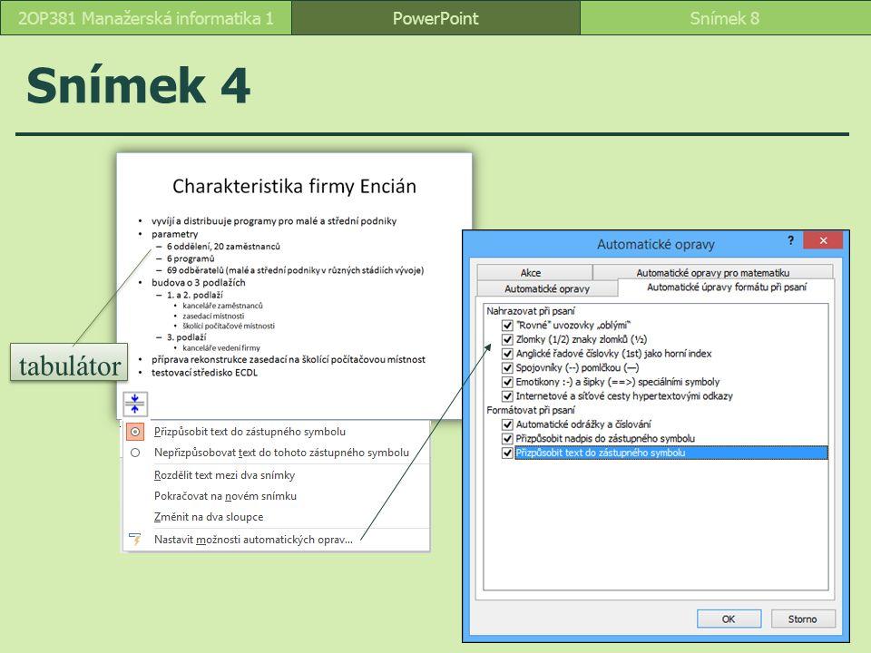 PowerPointSnímek 82OP381 Manažerská informatika 1 Snímek 4 tabulátor