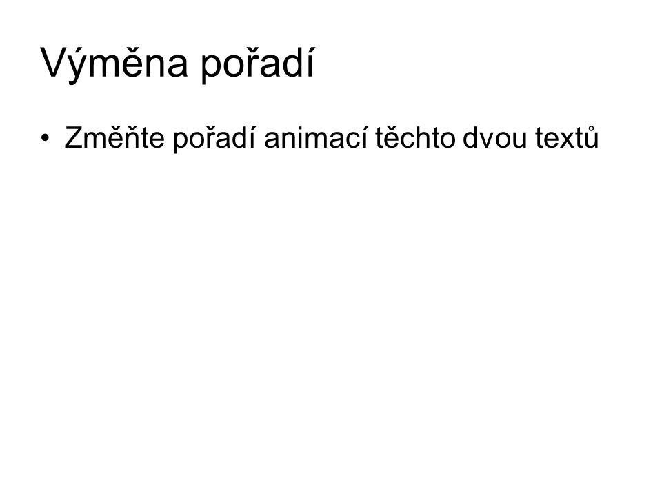 Výměna pořadí Změňte pořadí animací těchto dvou textů