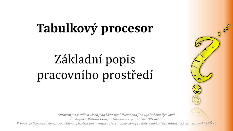 Tabulkový procesor Základní popis pracovního prostředí Autorem materiálu a všech jeho částí, není-li uvedeno jinak, je Růžena Hynková. Dostupné z Meto
