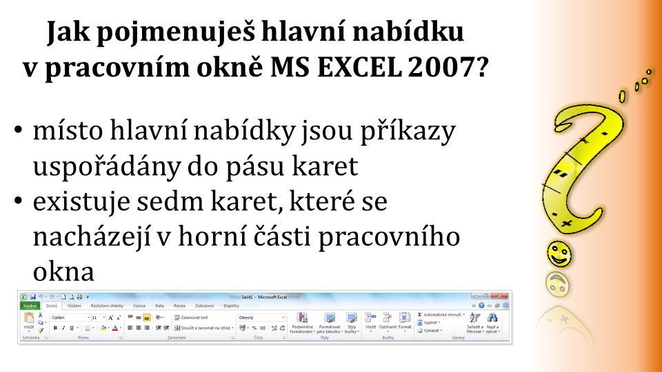 Jak pojmenuješ hlavní nabídku v pracovním okně MS EXCEL 2007? místo hlavní nabídky jsou příkazy uspořádány do pásu karet existuje sedm karet, které se