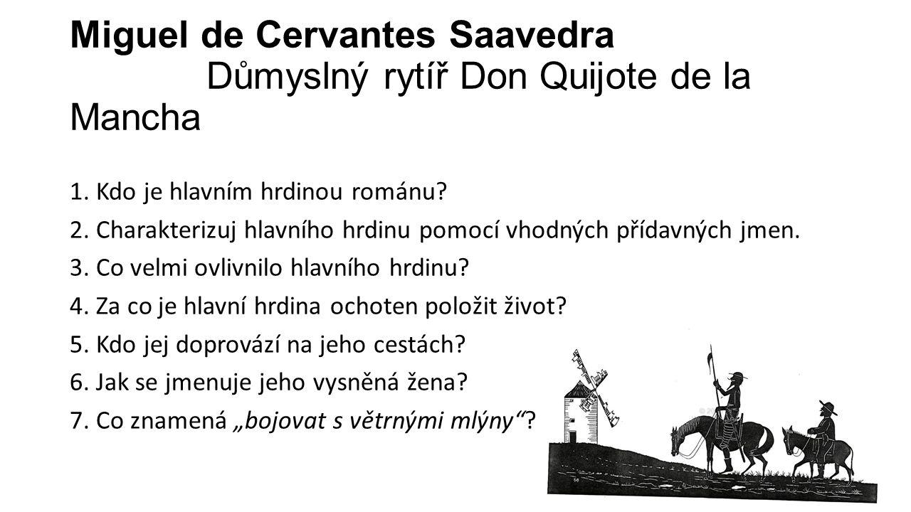 Miguel de Cervantes Saavedra Důmyslný rytíř Don Quijote de la Mancha 1. Kdo je hlavním hrdinou románu? 2. Charakterizuj hlavního hrdinu pomocí vhodnýc