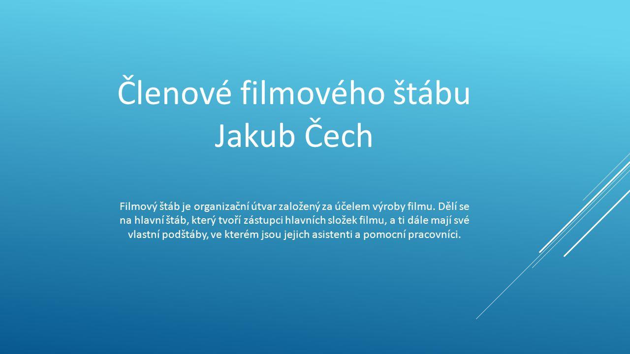 Členové filmového štábu Jakub Čech Filmový štáb je organizační útvar založený za účelem výroby filmu.